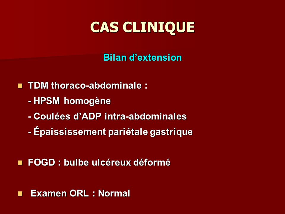 CAS CLINIQUE Bilan d'extension TDM thoraco-abdominale :