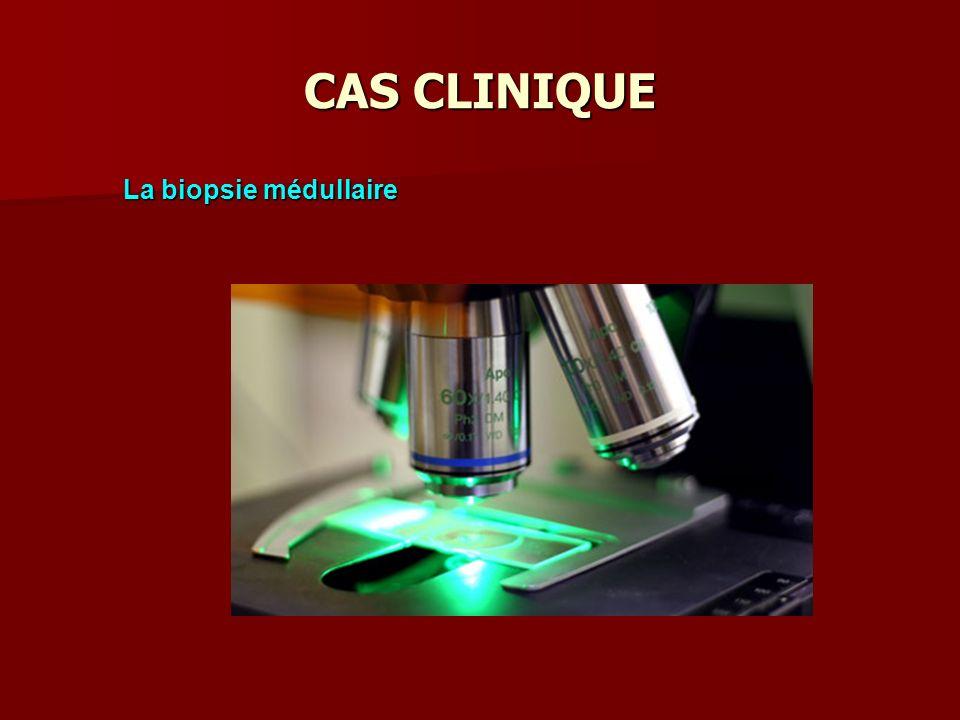 CAS CLINIQUE La biopsie médullaire