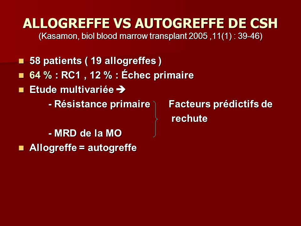 ALLOGREFFE VS AUTOGREFFE DE CSH (Kasamon, biol blood marrow transplant 2005 ,11(1) : 39-46)
