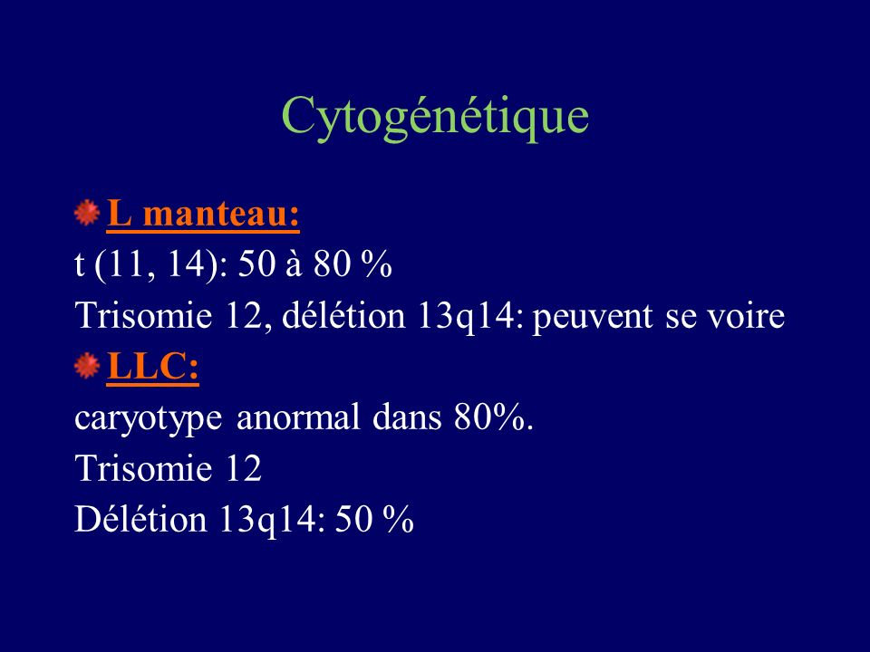 Cytogénétique L manteau: t (11, 14): 50 à 80 %