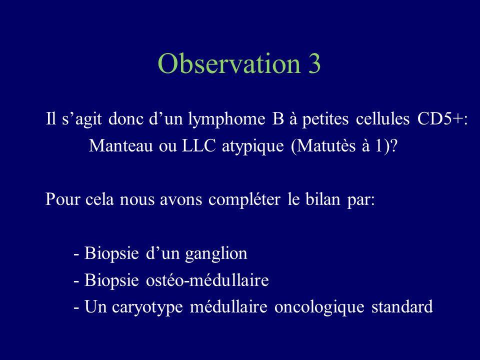 Observation 3 Il s'agit donc d'un lymphome B à petites cellules CD5+: