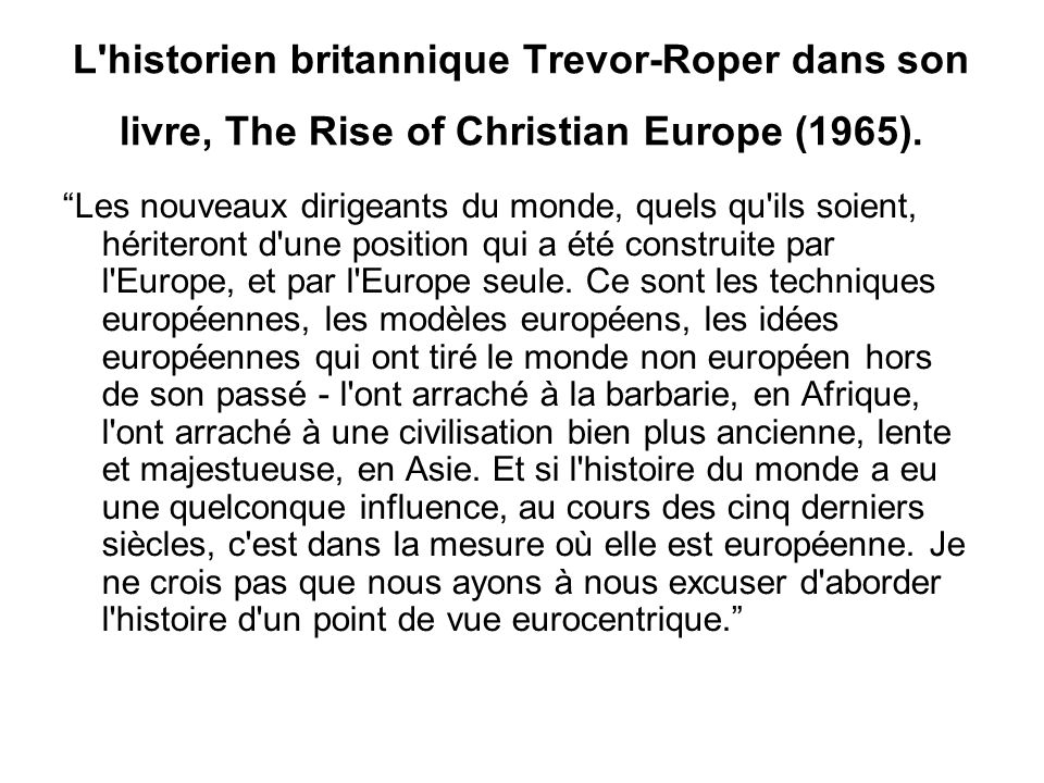 L historien britannique Trevor-Roper dans son livre, The Rise of Christian Europe (1965).