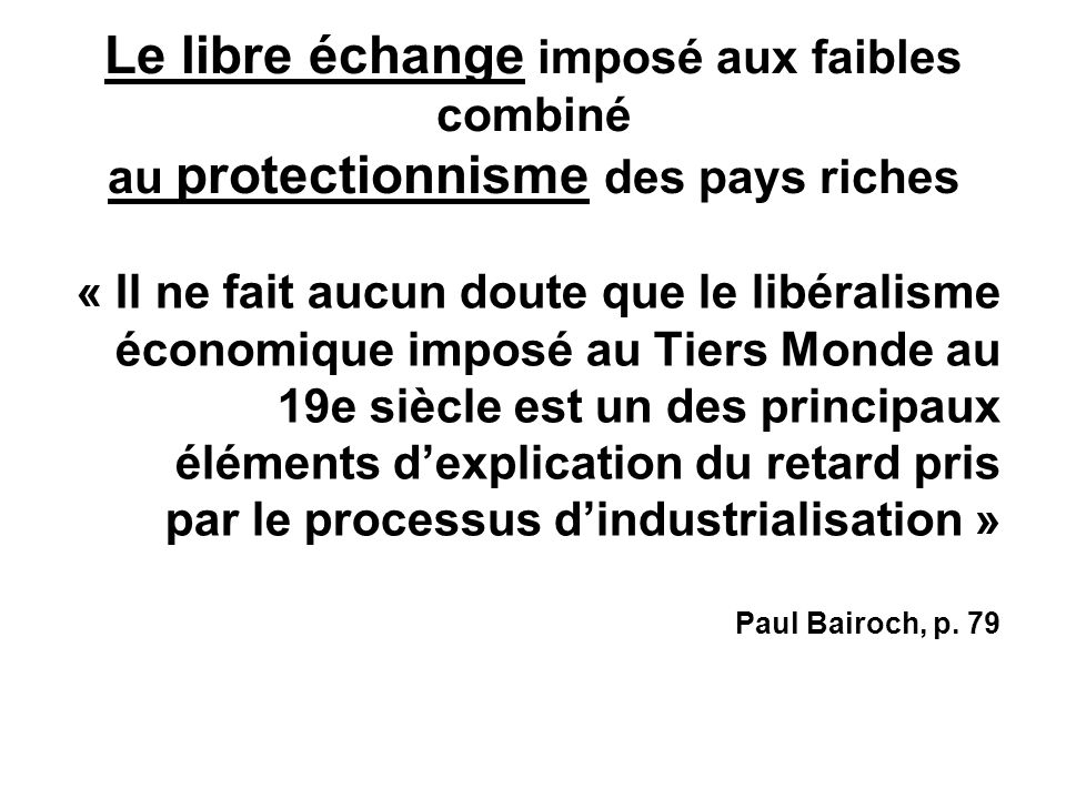 Le libre échange imposé aux faibles combiné au protectionnisme des pays riches