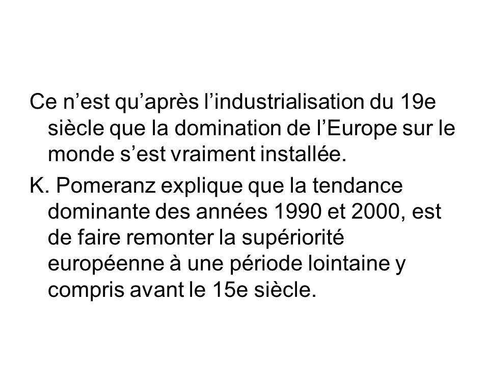 Ce n'est qu'après l'industrialisation du 19e siècle que la domination de l'Europe sur le monde s'est vraiment installée.