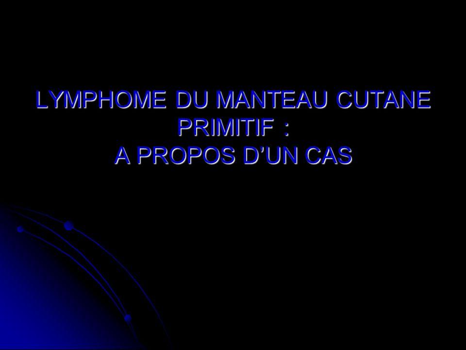 LYMPHOME DU MANTEAU CUTANE PRIMITIF : A PROPOS D'UN CAS