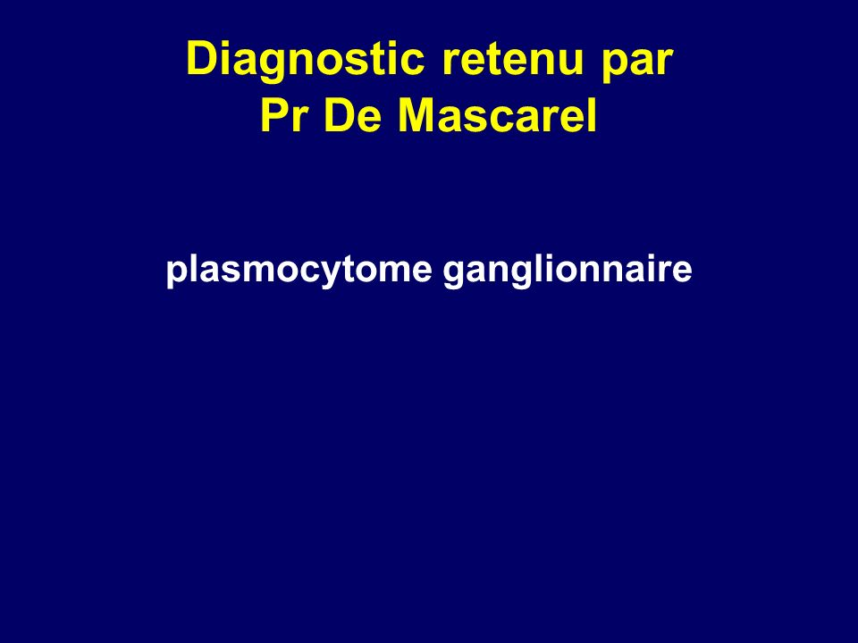 Diagnostic retenu par Pr De Mascarel
