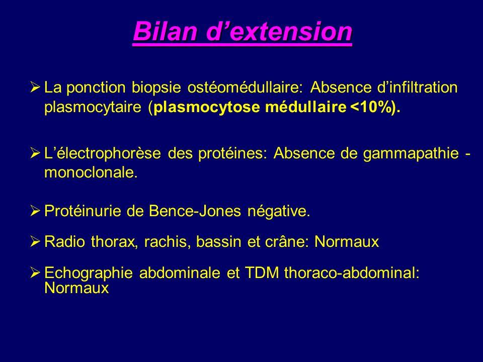 Bilan d'extension La ponction biopsie ostéomédullaire: Absence d'infiltration plasmocytaire (plasmocytose médullaire <10%).