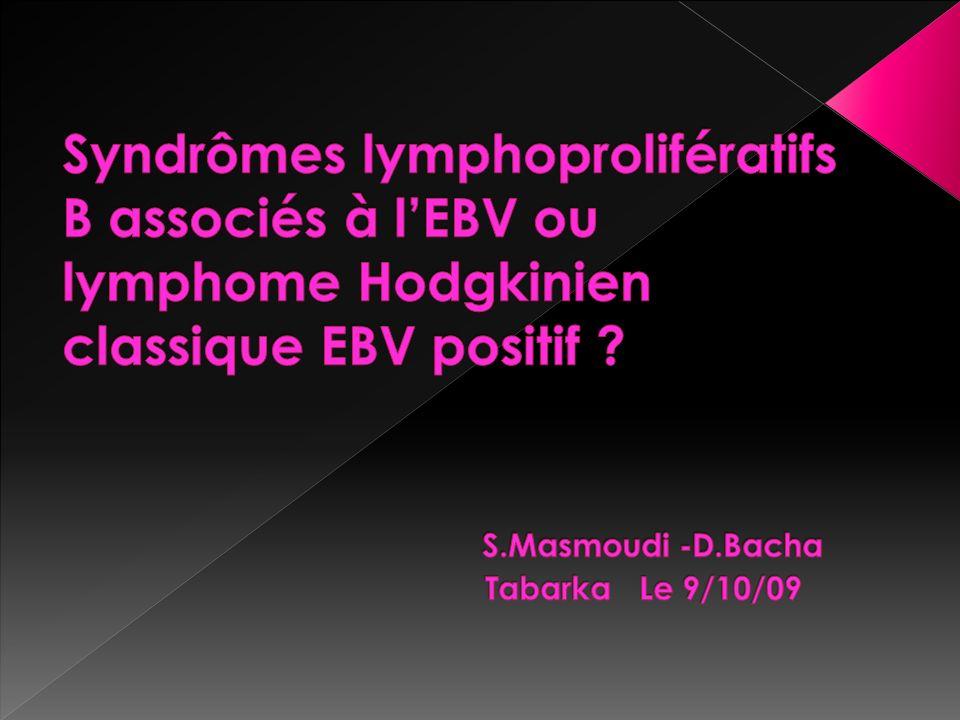 Syndrômes lymphoprolifératifs B associés à l'EBV ou lymphome Hodgkinien classique EBV positif .