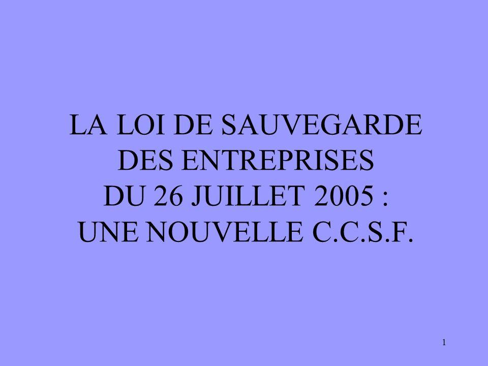 LA LOI DE SAUVEGARDE DES ENTREPRISES DU 26 JUILLET 2005 : UNE NOUVELLE C.C.S.F.