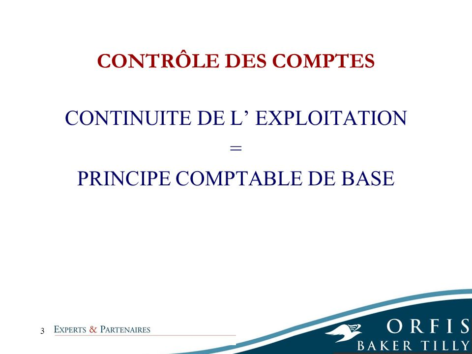 CONTINUITE DE L' EXPLOITATION = PRINCIPE COMPTABLE DE BASE