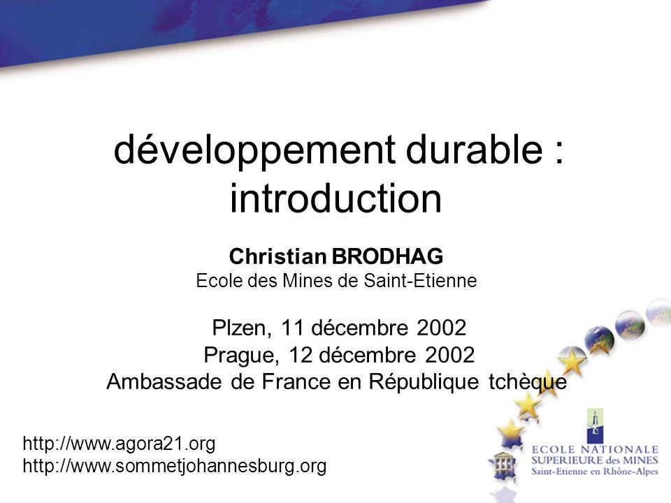 développement durable : introduction Christian BRODHAG Ecole des Mines de Saint-Etienne Plzen, 11 décembre 2002 Prague, 12 décembre 2002 Ambassade de France en République tchèque
