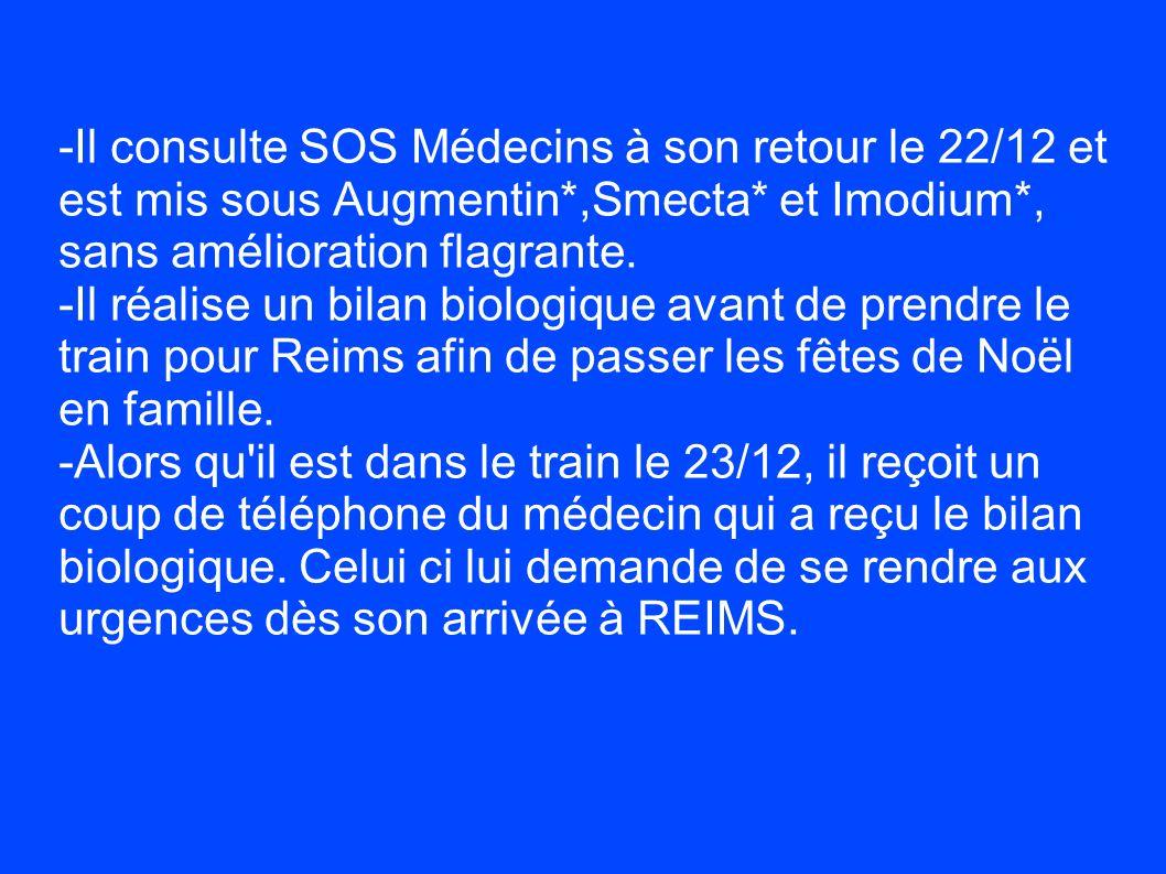 -Il consulte SOS Médecins à son retour le 22/12 et est mis sous Augmentin*,Smecta* et Imodium*, sans amélioration flagrante.