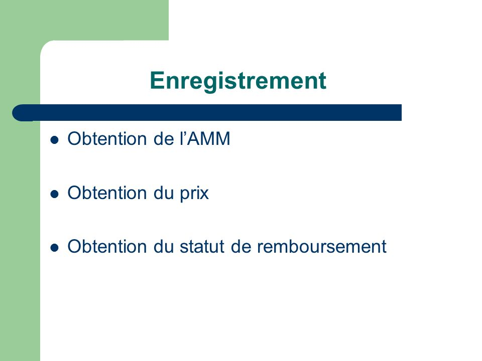 Enregistrement Obtention de l'AMM Obtention du prix