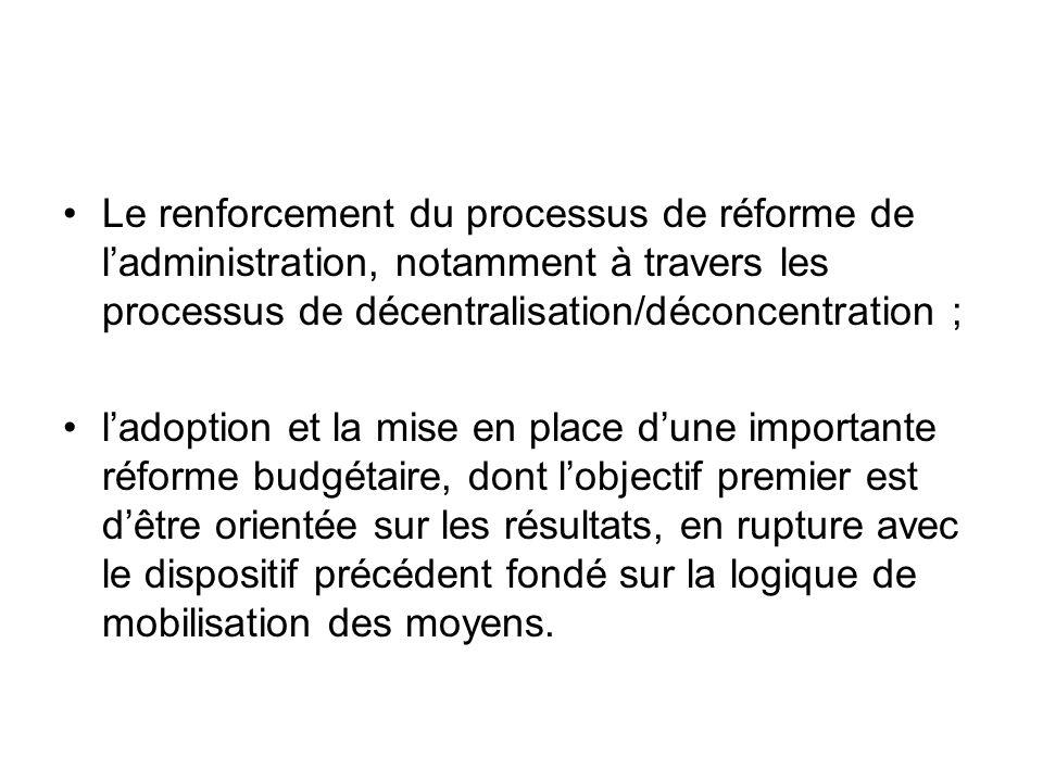 Le renforcement du processus de réforme de l'administration, notamment à travers les processus de décentralisation/déconcentration ;