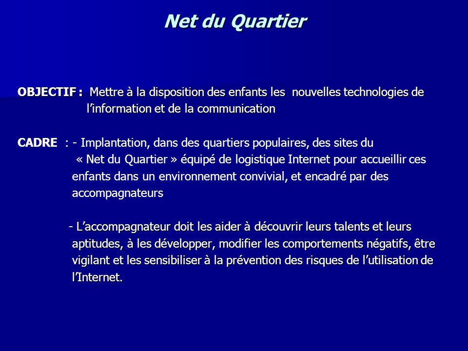 Net du Quartier OBJECTIF : Mettre à la disposition des enfants les nouvelles technologies de. l'information et de la communication.