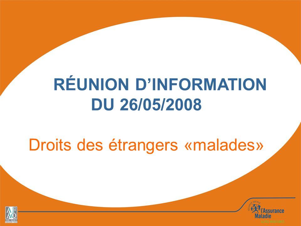 RÉUNION D'INFORMATION DU 26/05/2008 Droits des étrangers «malades»