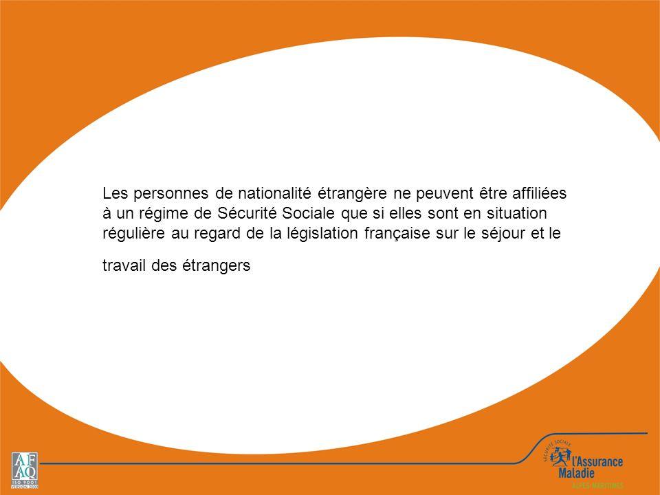 Les personnes de nationalité étrangère ne peuvent être affiliées à un régime de Sécurité Sociale que si elles sont en situation régulière au regard de la législation française sur le séjour et le travail des étrangers