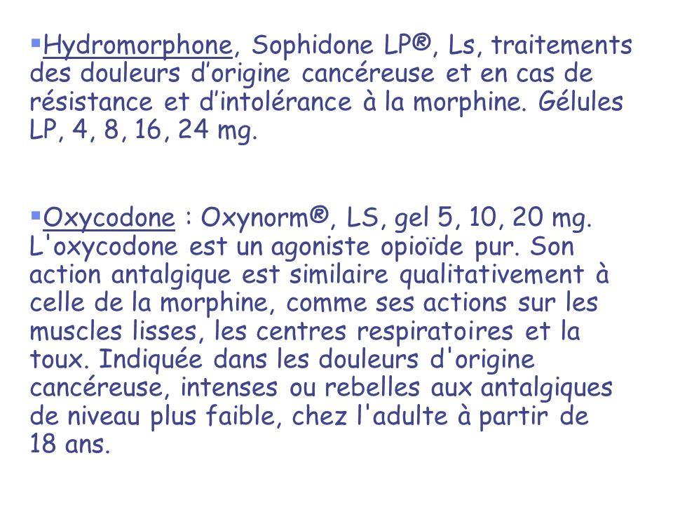 Hydromorphone, Sophidone LP®, Ls, traitements des douleurs d'origine cancéreuse et en cas de résistance et d'intolérance à la morphine. Gélules LP, 4, 8, 16, 24 mg.