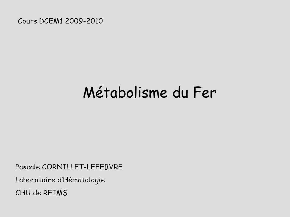 Métabolisme du Fer Cours DCEM1 2009-2010 Pascale CORNILLET-LEFEBVRE