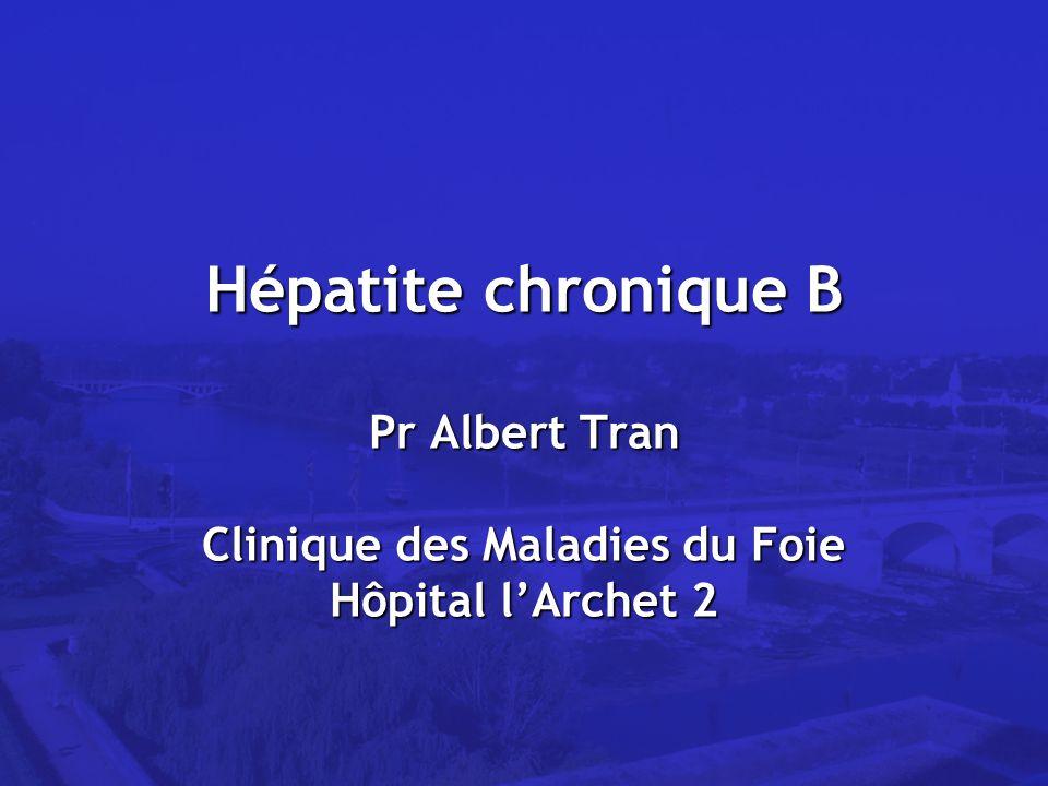Hépatite chronique B Pr Albert Tran Clinique des Maladies du Foie Hôpital l'Archet 2