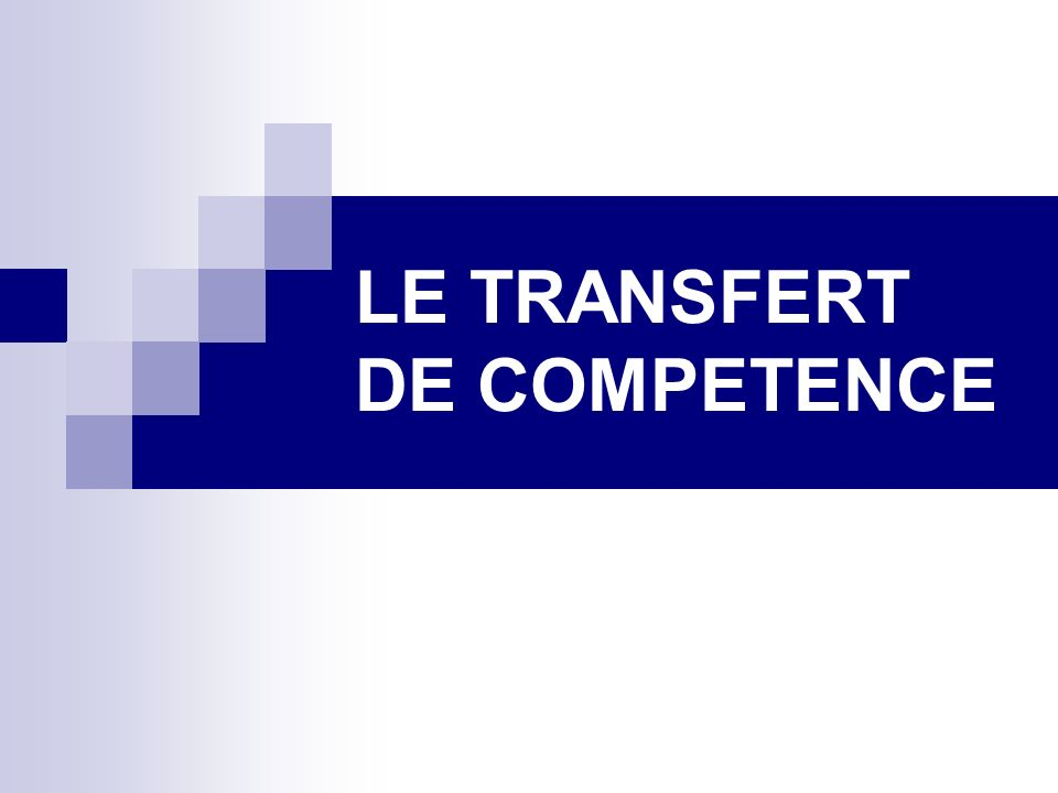 LE TRANSFERT DE COMPETENCE