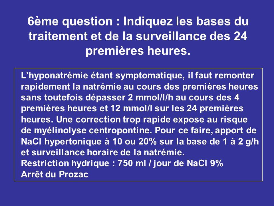 6ème question : Indiquez les bases du traitement et de la surveillance des 24 premières heures.