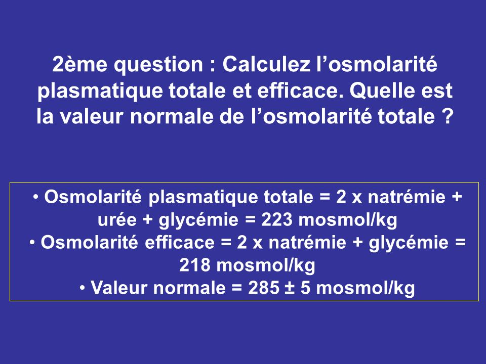 2ème question : Calculez l'osmolarité plasmatique totale et efficace