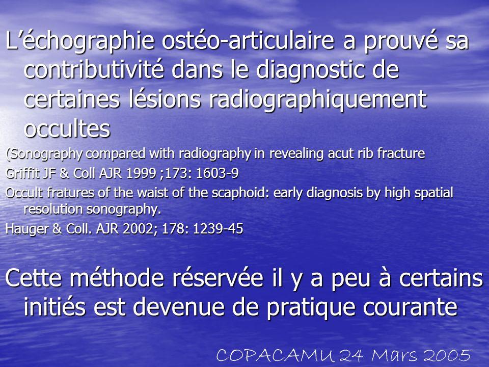 L'échographie ostéo-articulaire a prouvé sa contributivité dans le diagnostic de certaines lésions radiographiquement occultes