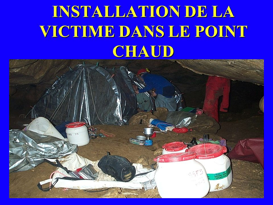 INSTALLATION DE LA VICTIME DANS LE POINT CHAUD