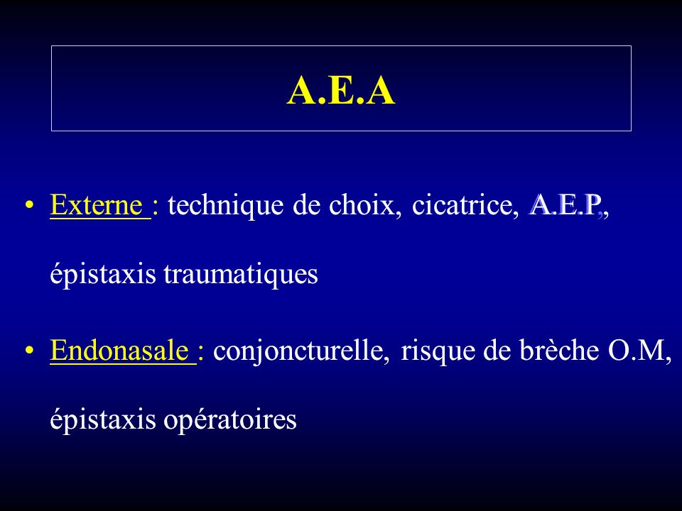 A.E.A Externe : technique de choix, cicatrice, A.E.P, épistaxis traumatiques.