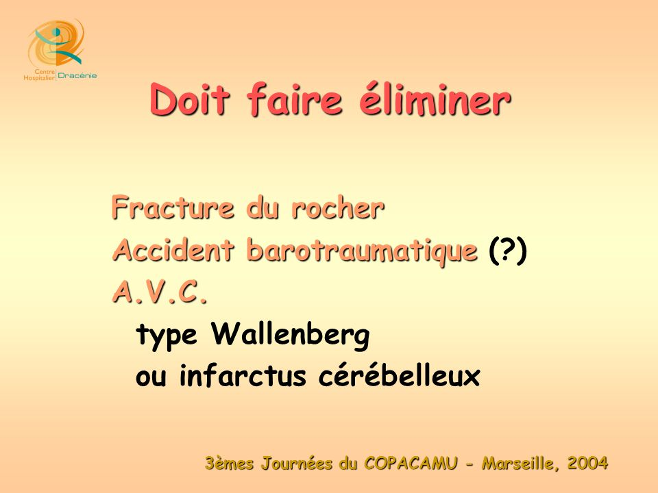 Doit faire éliminer Fracture du rocher Accident barotraumatique ( )
