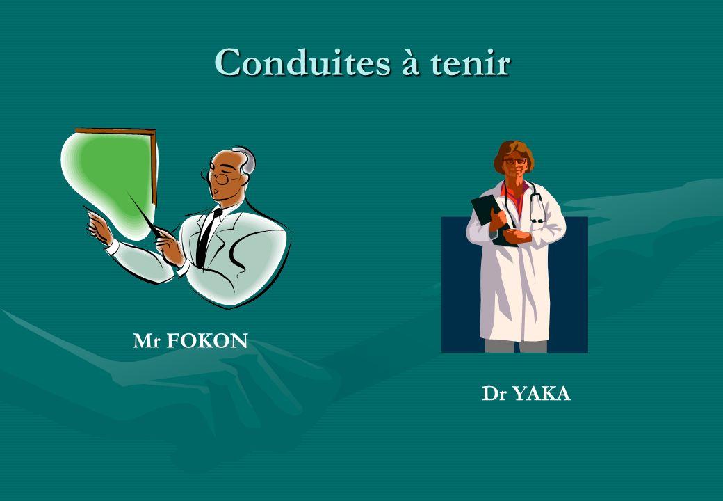 Conduites à tenir Mr FOKON Dr YAKA