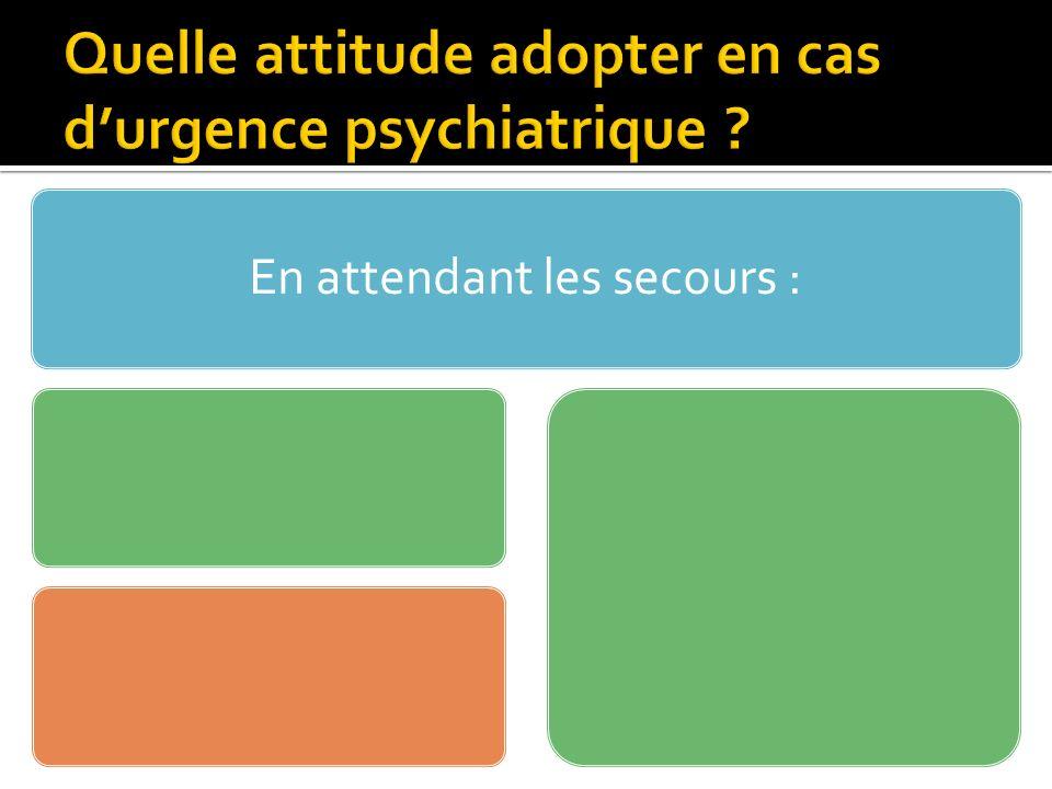 Quelle attitude adopter en cas d'urgence psychiatrique