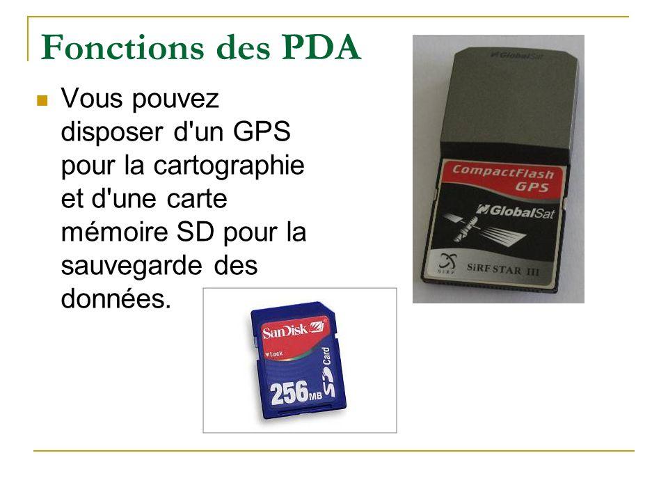 Fonctions des PDA Vous pouvez disposer d un GPS pour la cartographie et d une carte mémoire SD pour la sauvegarde des données.