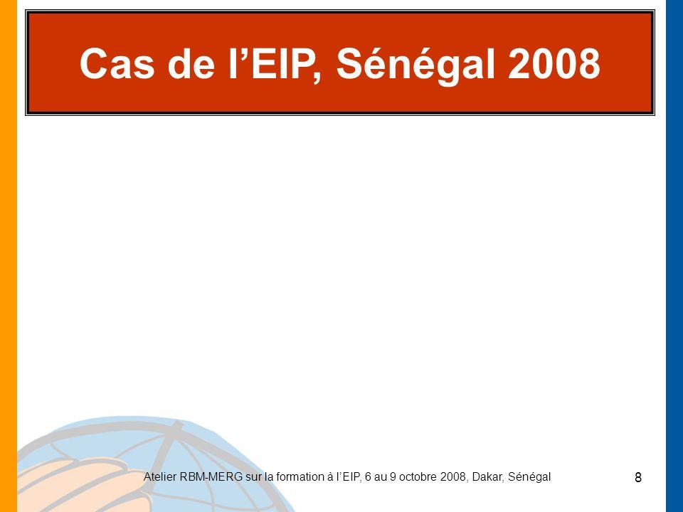 Cas de l'EIP, Sénégal 2008 Atelier RBM-MERG sur la formation à l'EIP, 6 au 9 octobre 2008, Dakar, Sénégal.