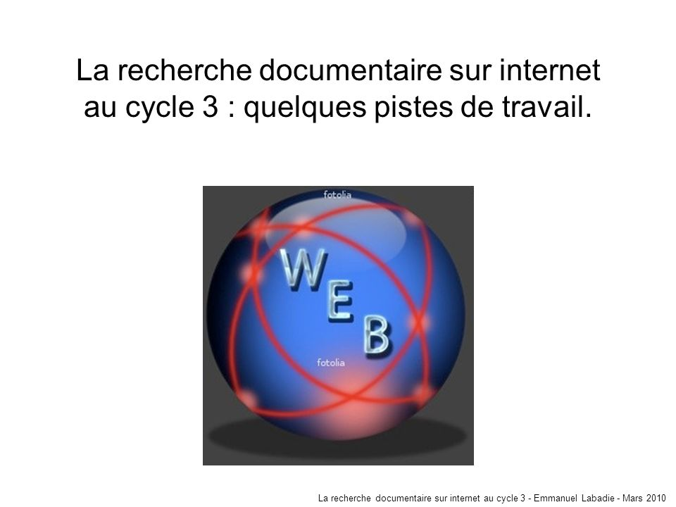 La recherche documentaire sur internet au cycle 3 : quelques pistes de travail.