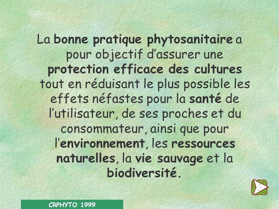 La bonne pratique phytosanitaire a pour objectif d'assurer une protection efficace des cultures tout en réduisant le plus possible les effets néfastes pour la santé de l'utilisateur, de ses proches et du consommateur, ainsi que pour l'environnement, les ressources naturelles, la vie sauvage et la biodiversité.