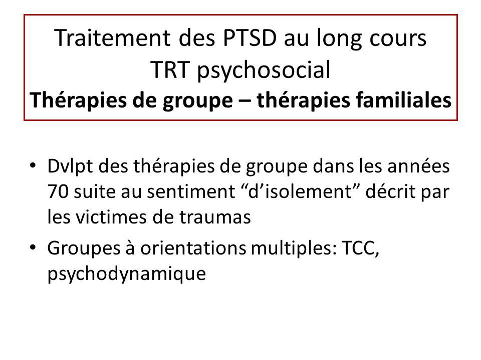Traitement des PTSD au long cours TRT psychosocial Thérapies de groupe – thérapies familiales