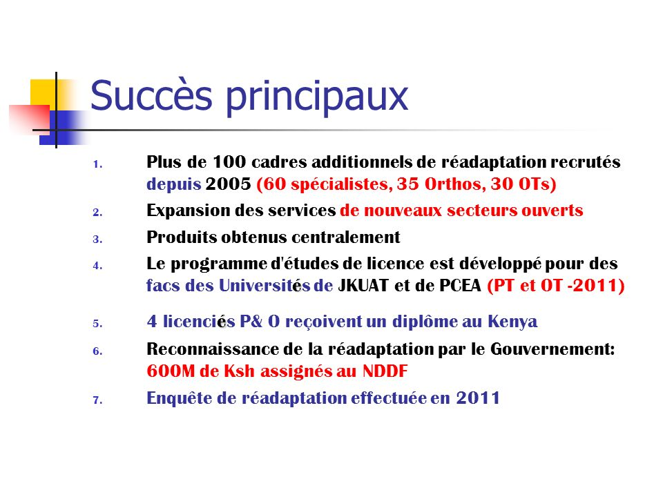 Succès principaux Plus de 100 cadres additionnels de réadaptation recrutés depuis 2005 (60 spécialistes, 35 Orthos, 30 OTs)