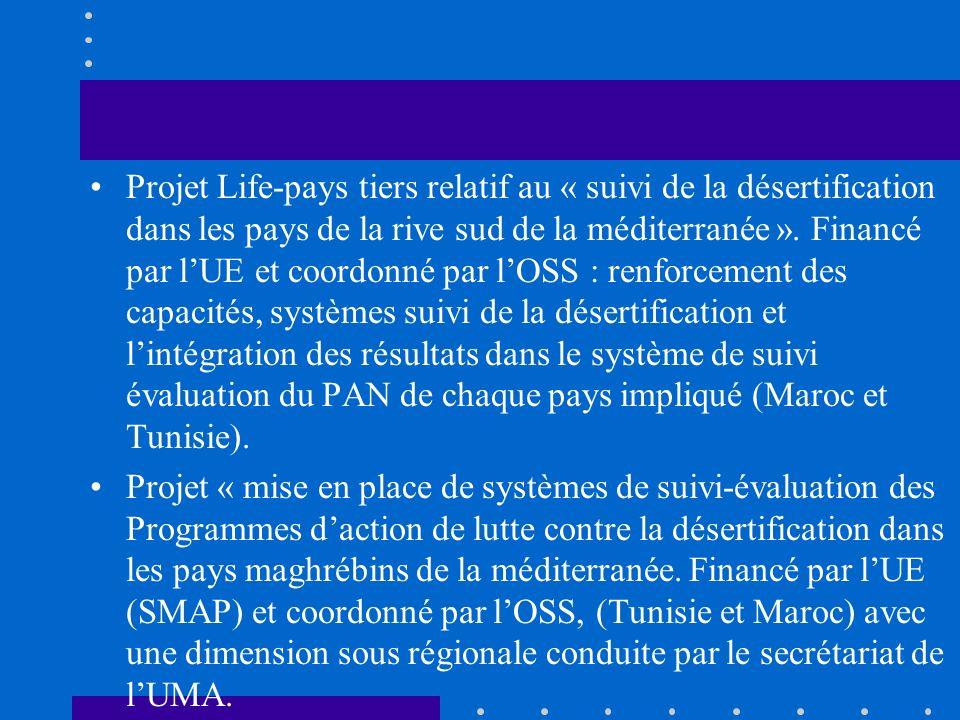 Projet Life-pays tiers relatif au « suivi de la désertification dans les pays de la rive sud de la méditerranée ». Financé par l'UE et coordonné par l'OSS : renforcement des capacités, systèmes suivi de la désertification et l'intégration des résultats dans le système de suivi évaluation du PAN de chaque pays impliqué (Maroc et Tunisie).