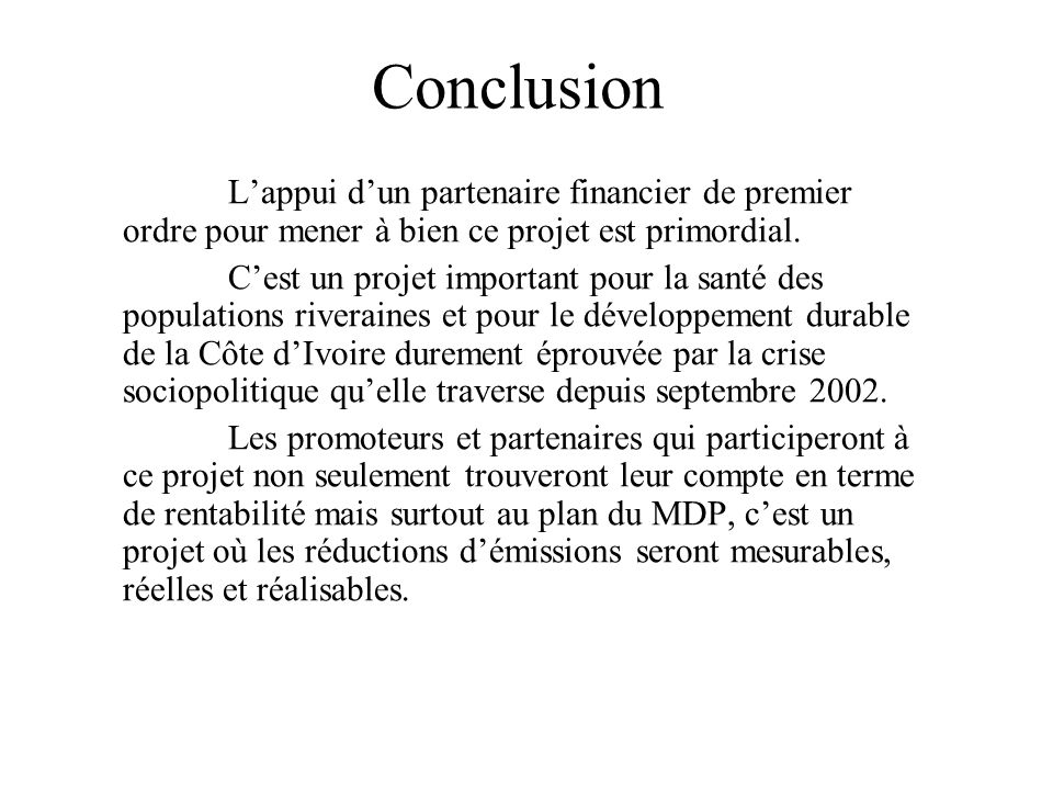Conclusion L'appui d'un partenaire financier de premier ordre pour mener à bien ce projet est primordial.