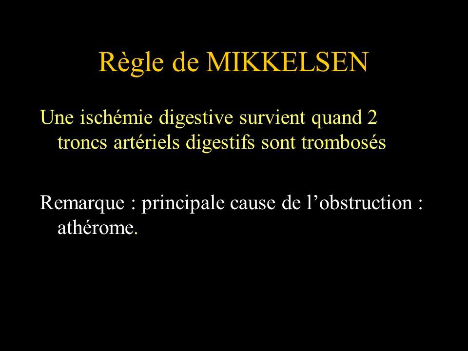 Règle de MIKKELSEN Une ischémie digestive survient quand 2 troncs artériels digestifs sont trombosés.