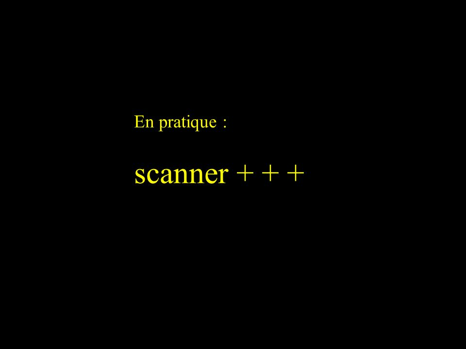 En pratique : scanner