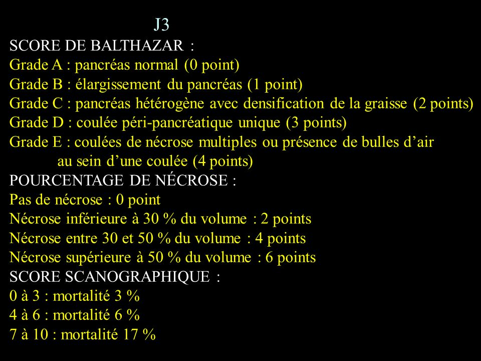 J3 SCORE DE BALTHAZAR : Grade A : pancréas normal (0 point)