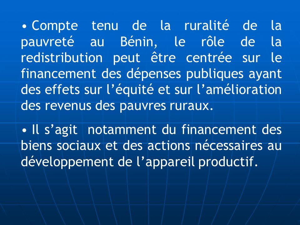 Compte tenu de la ruralité de la pauvreté au Bénin, le rôle de la redistribution peut être centrée sur le financement des dépenses publiques ayant des effets sur l'équité et sur l'amélioration des revenus des pauvres ruraux.