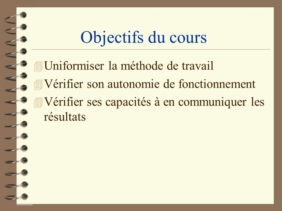 Objectifs du cours Uniformiser la méthode de travail