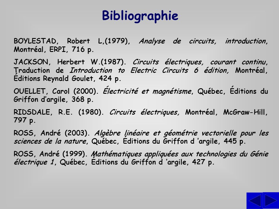 Bibliographie BOYLESTAD, Robert L,(1979), Analyse de circuits, introduction, Montréal, ERPI, 716 p.
