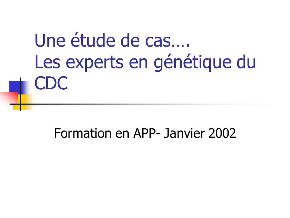 Une étude de cas…. Les experts en génétique du CDC