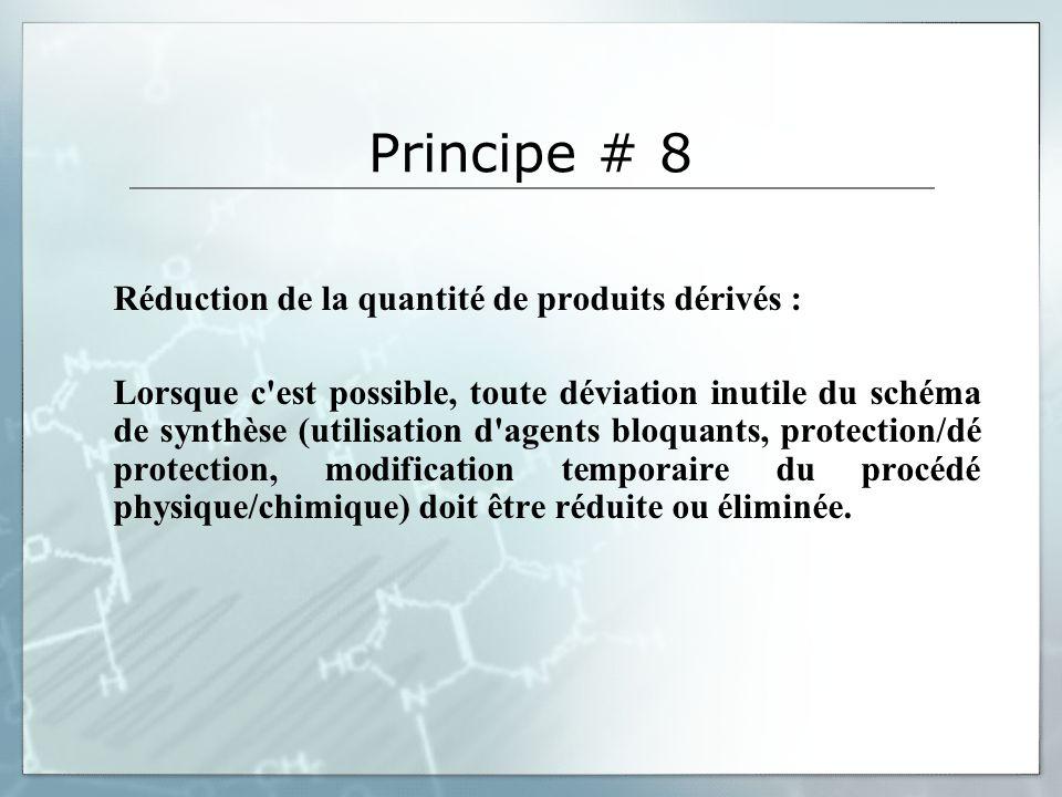 Principe # 8 Réduction de la quantité de produits dérivés :