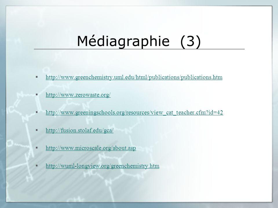 Médiagraphie (3) http://www.greenchemistry.uml.edu/html/publications/publications.htm. http://www.zerowaste.org/